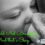 I could not Breastfeed, and that's Okay