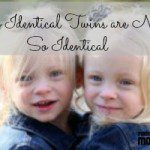 How My Identical Twins are NOT So Identical