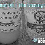 Coconut Oil: The Unsung Hero