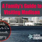 A Family's Guide to Visiting Madison
