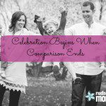 Celebration Begins When Comparison Ends