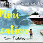 Planning a Wisconsin Dells Mini-Vacation for Toddlers