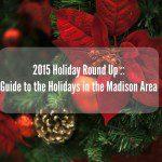 2015 Madison Area Holiday Roundup