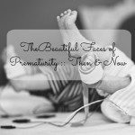The Beautiful Faces of Prematurity :: Then & Now