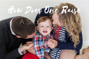 How Does One Raise a Secular Child?