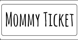 Mommy Ticket