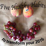 5 Healthy Habits…to transform your 2016