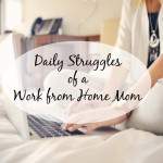 Daily Struggles of a Work from Home Mom