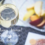 Go Away, Mama! 5 Reasons for a Self-Retreat