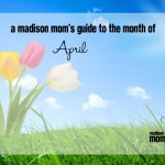A Madison Mom's Guide to the Month of April 2016