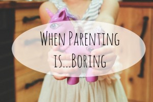 when parenting is boring