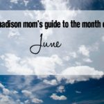 A Madison Mom's Guide to June 2016