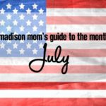 A Madison Mom's Guide to July 2016