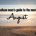 A Madison Mom's Guide to August 2016