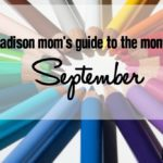 A Madison Mom's Guide to September 2016