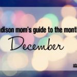 A Madison Mom's Guide to December 2016