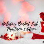Holiday Bucket List   Madison Edition