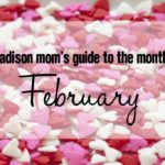A Madison Mom's Guide to February 2017