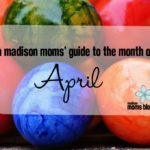 A Madison Moms' Guide to April 2017