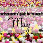 A Madison Moms' Guide to May 2017