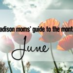A Madison Moms' Guide to June 2017