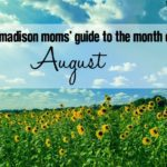 A Madison Moms' Guide to August 2017