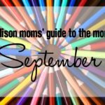 A Madison Moms' Guide to September 2017