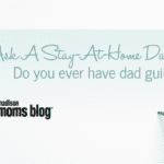 Ask A Stay-At-Home Dad: Do You Ever Have Dad Guilt?