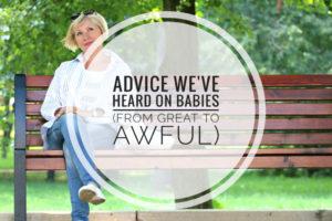 Advice we've heard on babies