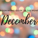 A Madison Moms' Guide to December 2017