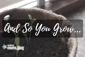And So You Grow