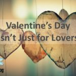Valentine's Day Isn't Just for Lovers