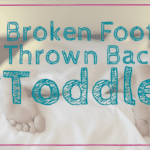 A Broken Foot, a Thrown Back, and a Toddler