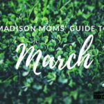 A Madison Moms' Guide to March 2018