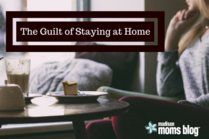 The Guilt of Staying at Home