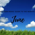 A Madison Moms' Guide to June 2018