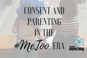 Consent and Parenting in the #MeToo Era