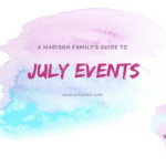 A Madison Family's Guide to July 2018