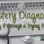 Mystery Diagnosis – Making it through a trying time