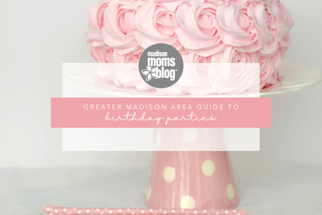 Madison Moms Blog Birthday Party Guide