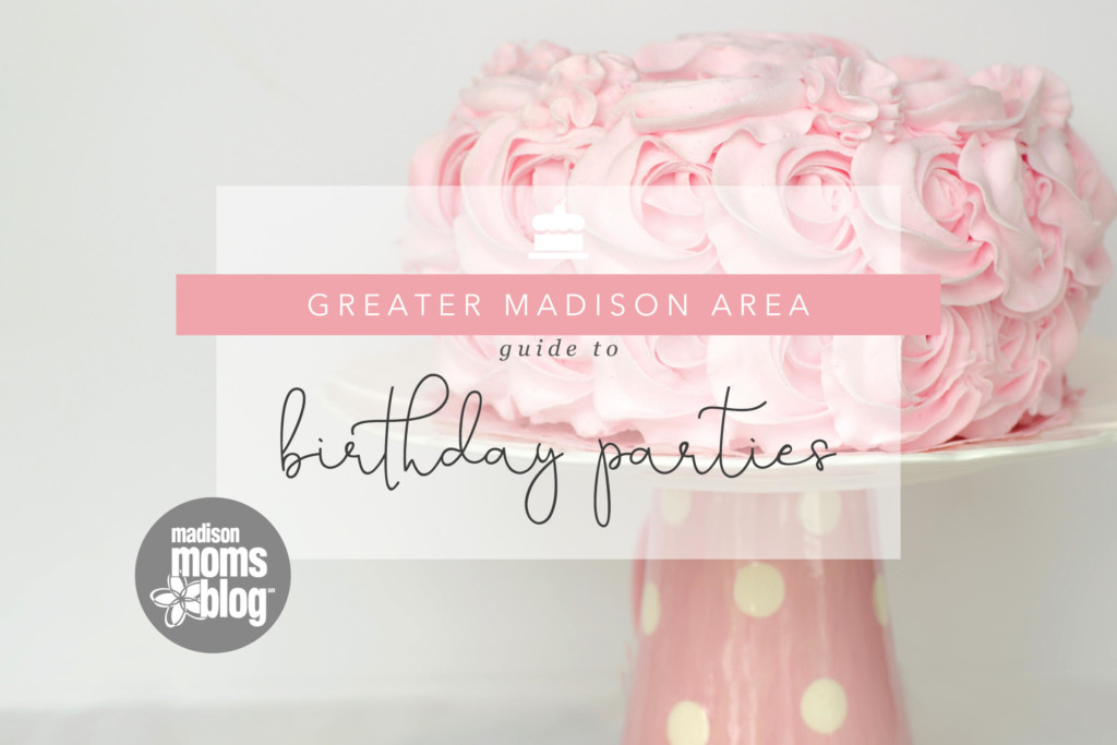 Greater Madison Area Guide To Birthday Parties