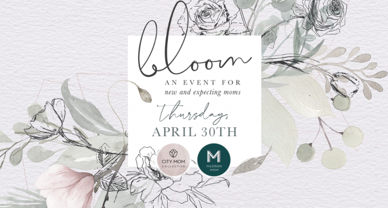 Bloom: An Event for New & Expecting Moms | April 30, 2020